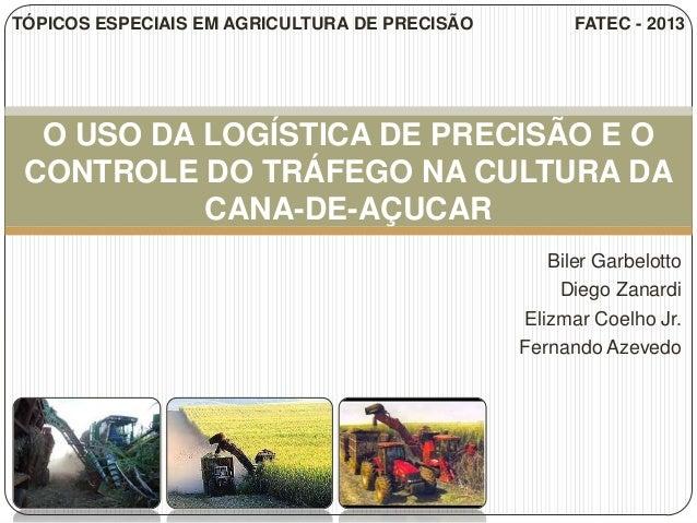 Biler GarbelottoDiego ZanardiElizmar Coelho Jr.Fernando AzevedoO USO DA LOGÍSTICA DE PRECISÃO E OCONTROLE DO TRÁFEGO NA CU...