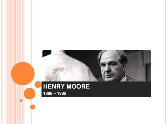 HENRY MOORE1898 – 1986