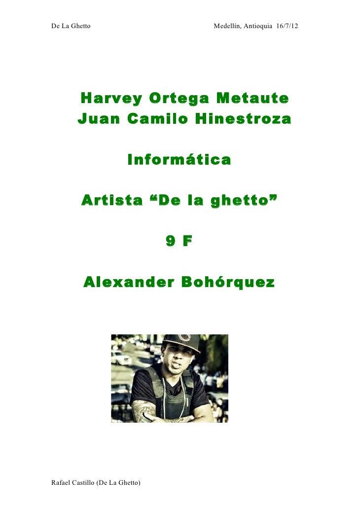 De La Ghetto                           Medellín, Antioquia 16/7/12        Harvey Ortega Metaute        Juan Camilo Hinestr...