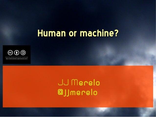 Human or machine?Human or machine? JJ Merelo @jjmerelo