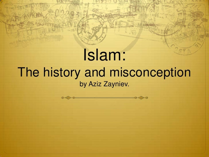 Islam:The history and misconceptionby Aziz Zayniev.<br />