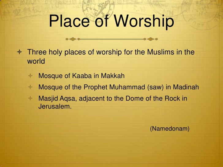 mosque as a place of worship essay The moslem organization of time and worship the calendar islam organizes the years through a calendar based on a key event in moslem history this event is the hijra, the exodus of.