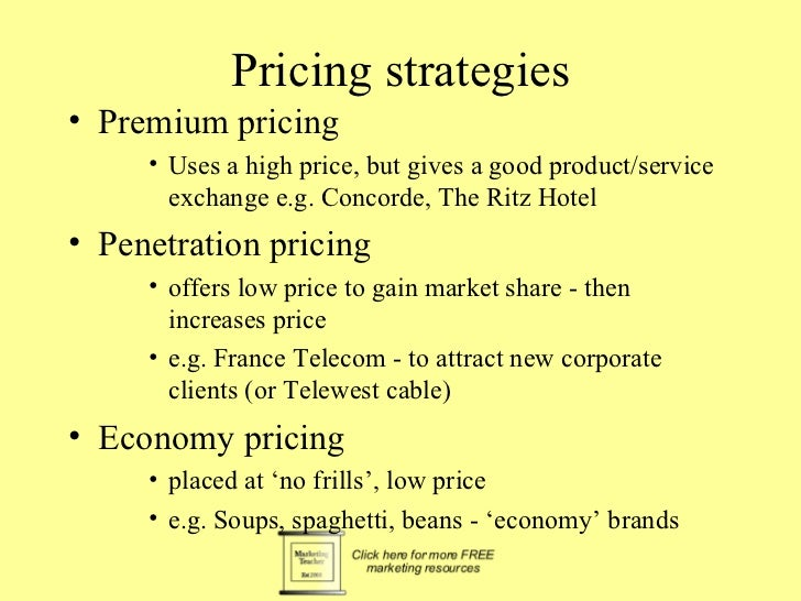 Pricing strategies• Premium pricing     • Uses a high price, but gives a good product/service       exchange e.g. Concorde...