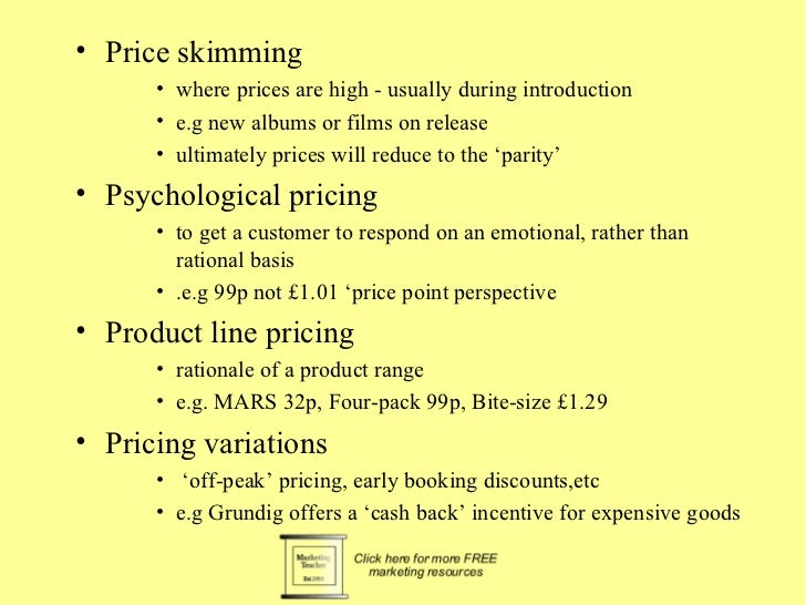 • Price skimming      • where prices are high - usually during introduction      • e.g new albums or films on release     ...