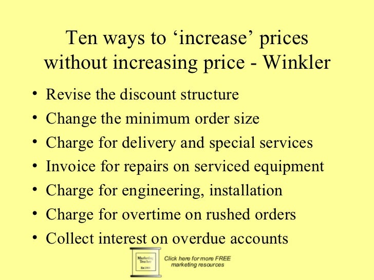 Ten ways to 'increase' prices    without increasing price - Winkler•   Revise the discount structure•   Change the minimum...