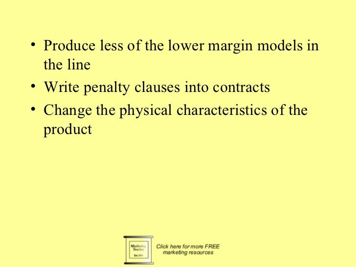 • Produce less of the lower margin models in  the line• Write penalty clauses into contracts• Change the physical characte...