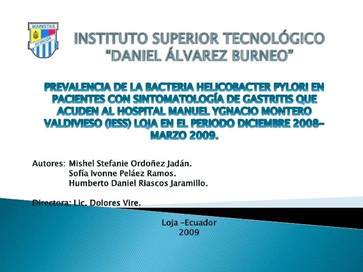 """INSTITUTO SUPERIOR TECNOLÓGICO """"DANIEL ÁLVAREZ BURNEO""""<br />PREVALENCIA DE LA BACTERIA HELICOBACTER PYLORI EN PACIENTES CO..."""