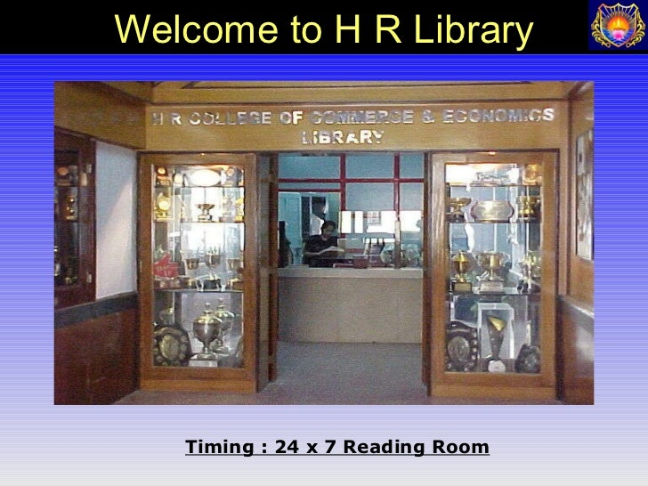 Timing : 24 x 7 Reading Room Welcome to H R Library