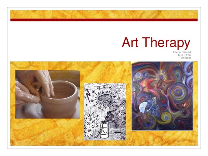 Art Therapy<br />Glenn Reinert<br />Mrs. Oren<br />Period: 9<br />