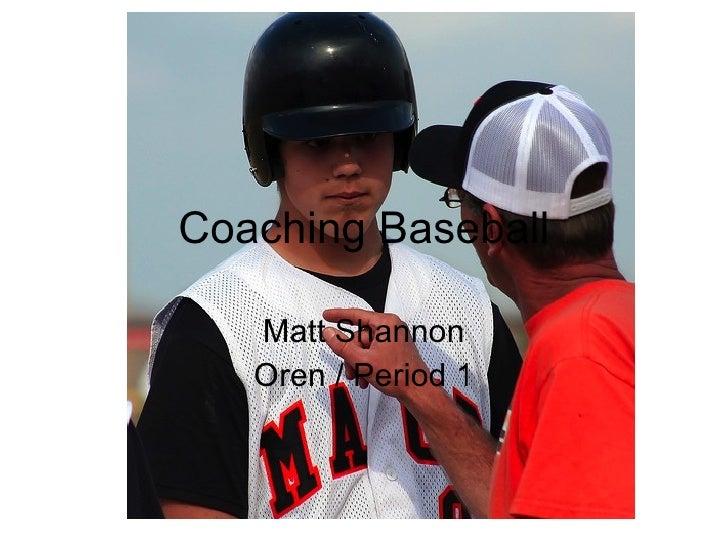 Coaching Baseball Matt Shannon Oren / Period 1