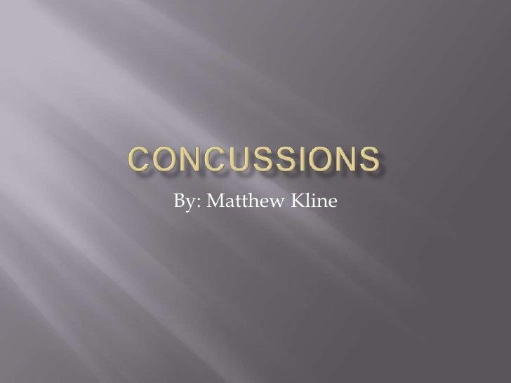 CONCUSSIONS<br />By: Matthew Kline<br />