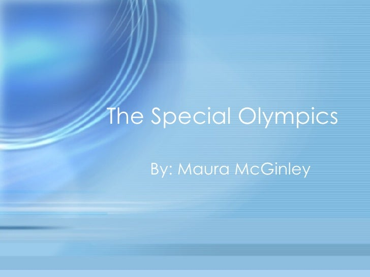 The Special Olympics By: Maura McGinley