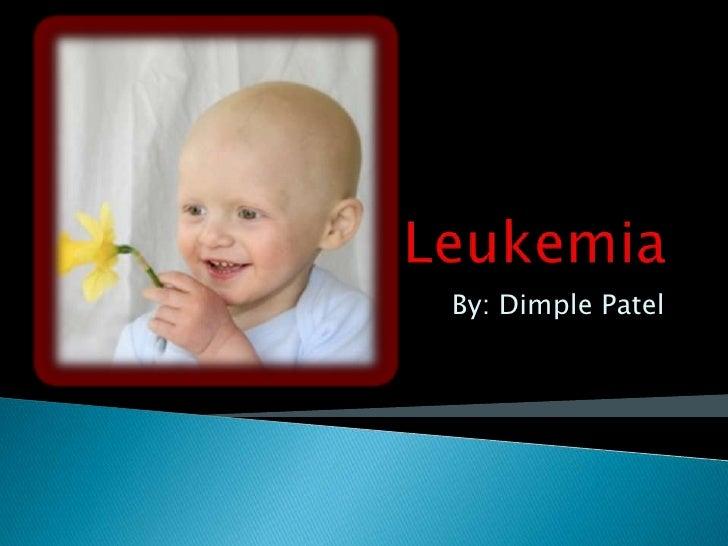 Leukemia<br />By: Dimple Patel<br />