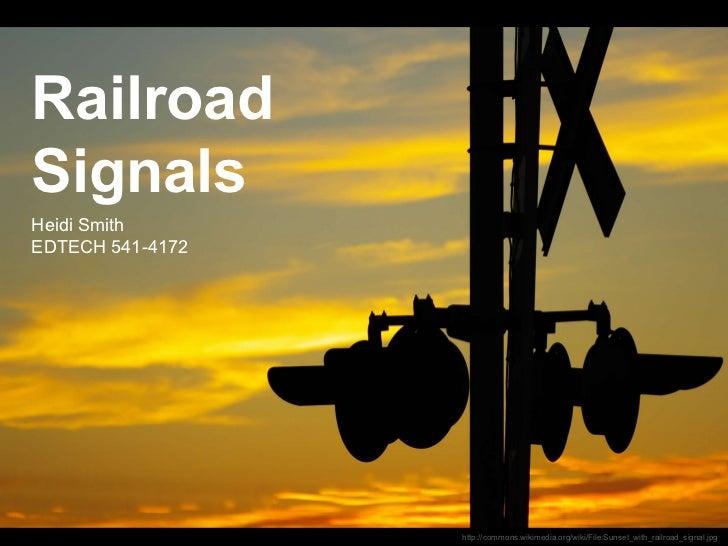 RailroadSignalsHeidi Smith              Energy-Saving TemplateEDTECH 541-4172                  for PowerPoint 2007Railroad...