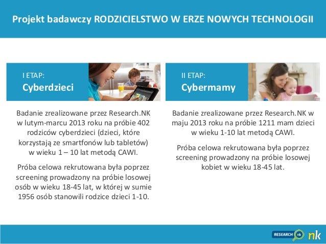 3I ETAP:CyberdzieciBadanie zrealizowane przez Research.NKw lutym-marcu 2013 roku na próbie 402rodziców cyberdzieci (dzieci...