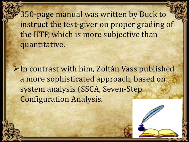 350-page manual was written by Buck to instruct the test-giver on proper grading of the HTP, which is more subjective tha...