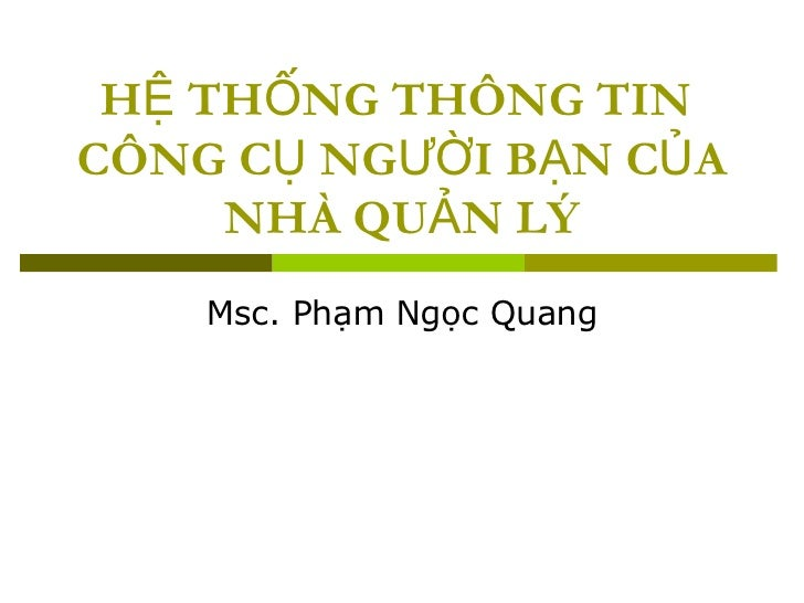 HỆ THỐNG THÔNG TIN  CÔNG CỤ NGƯỜI BẠN CỦA NHÀ QUẢN LÝ Msc. Phạm Ngọc Quang