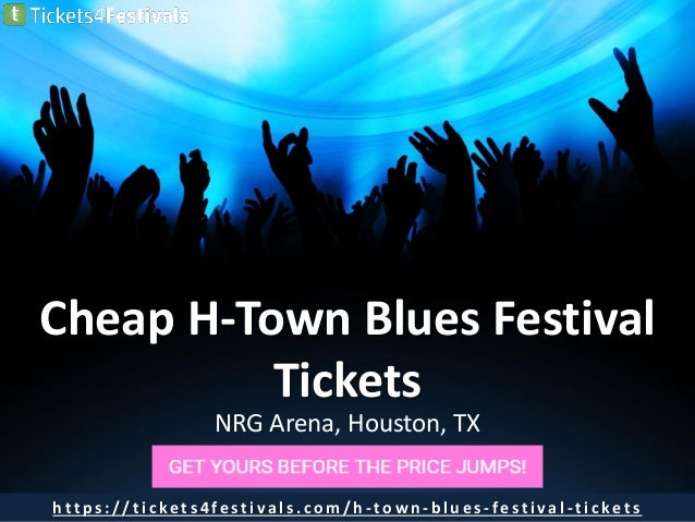 Cheap H-Town Blues Festival Tickets NRG Arena, Houston, TX h t t p s : / / t i c ke t s 4 fe s t i va l s . c o m / h - t ...
