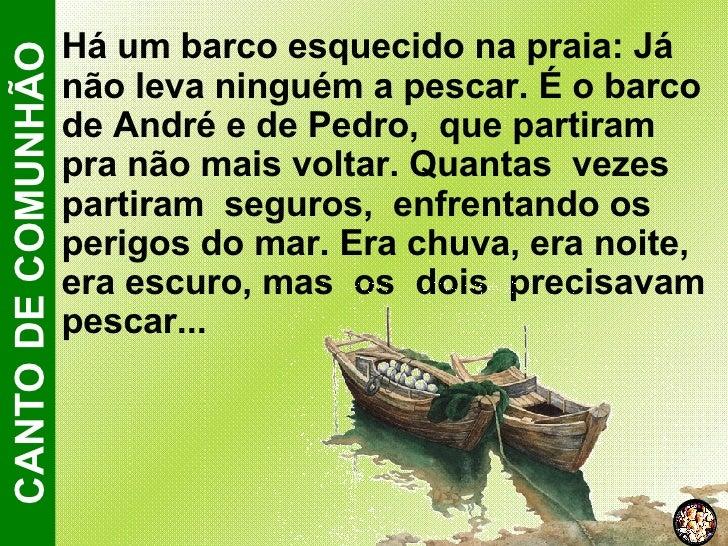 <ul><li>Há um barco esquecido na praia: Já não leva ninguém a pescar. É o barco de André e de Pedro,  que partiram pra não...