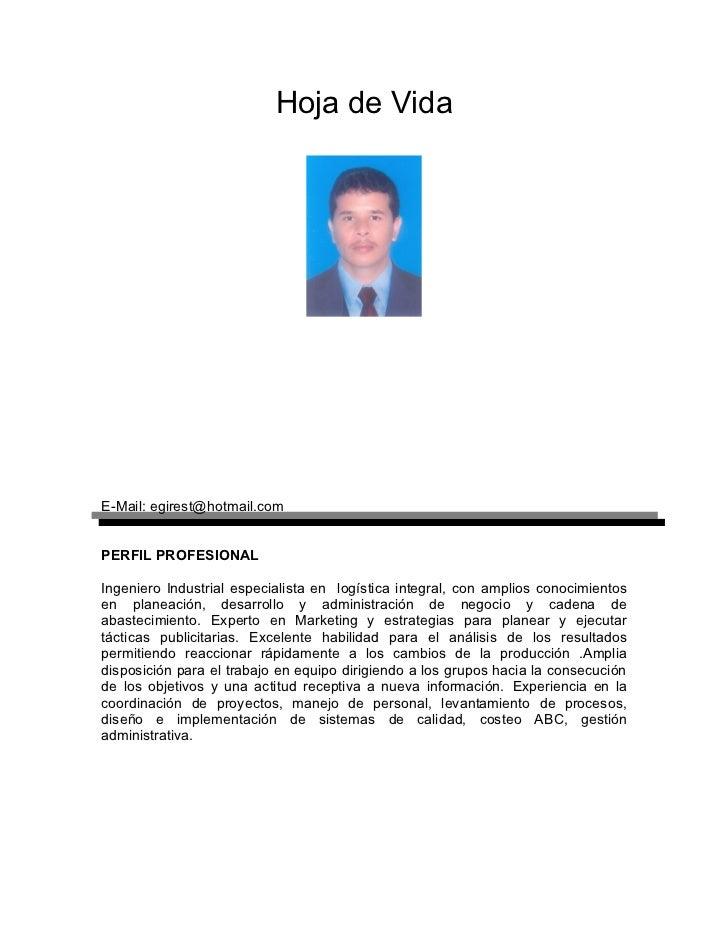 Hoja de VidaE-Mail: egirest@hotmail.comPERFIL PROFESIONALIngeniero Industrial especialista en logística integral, con ampl...