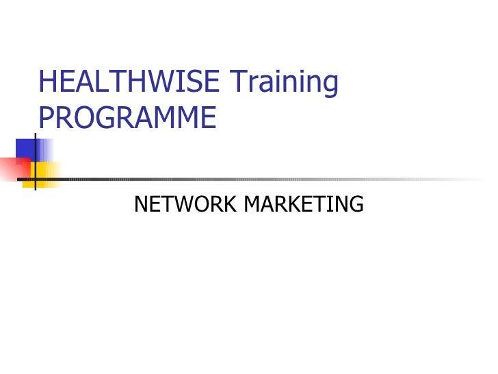 HEALTHWISE Training PROGRAMME NETWORK MARKETING