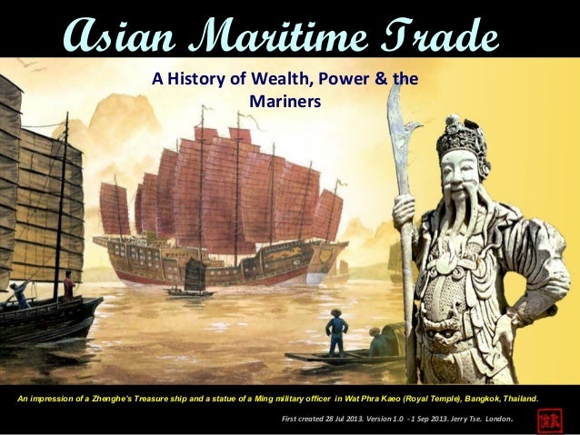 First created 28 Jul 2013. Version 1.0 - 1 Sep 2013. Jerry Tse. London. Asian Maritime Trade A History of Wealth, Power & ...