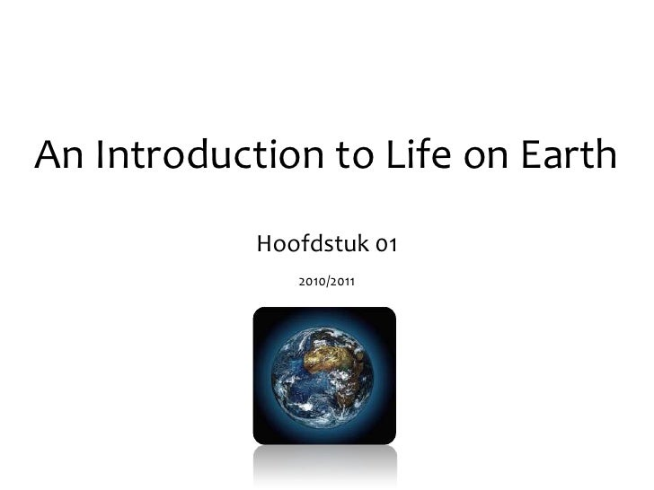 An Introduction to Life on Earth<br />Hoofdstuk 01<br />2010/2011<br />