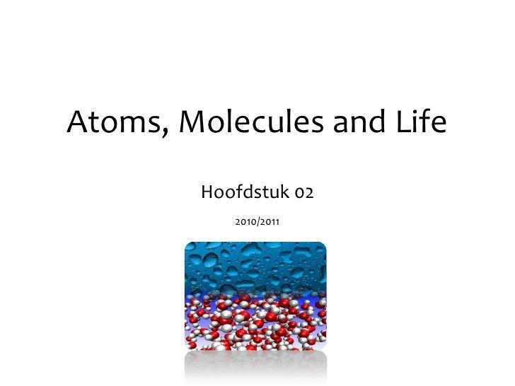 Atoms, Molecules and Life<br />Hoofdstuk 02<br />2010/2011<br />