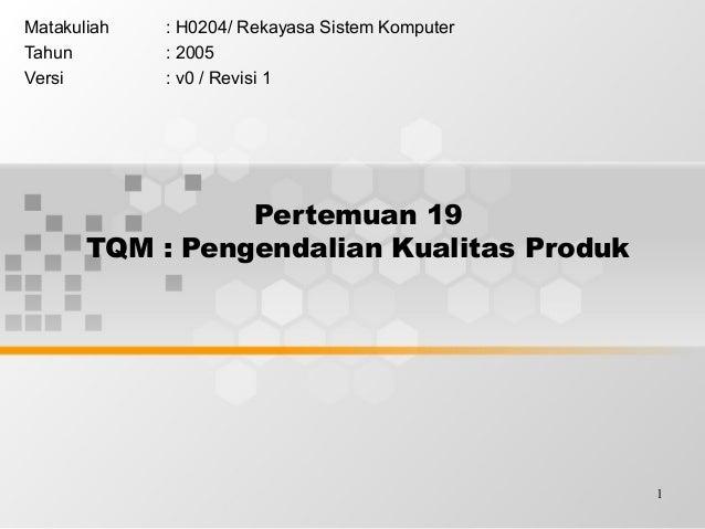 Matakuliah   : H0204/ Rekayasa Sistem KomputerTahun        : 2005Versi        : v0 / Revisi 1                 Pertemuan 19...