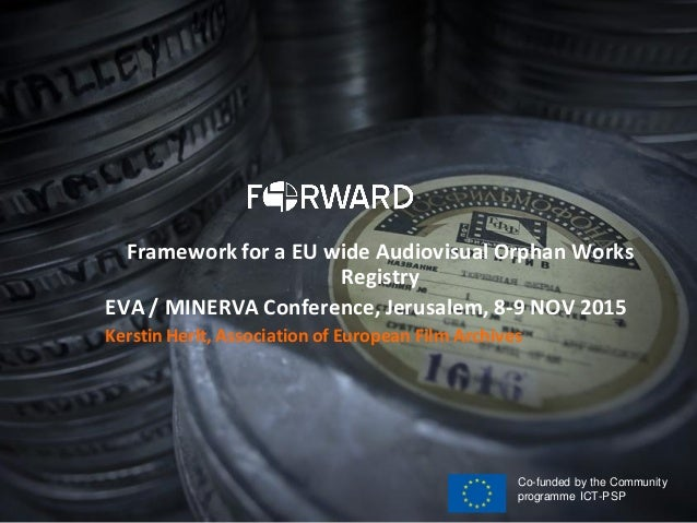 Framework for a EU wide Audiovisual Orphan Works Registry EVA / MINERVA Conference, Jerusalem, 8-9 NOV 2015 Kerstin Herlt,...