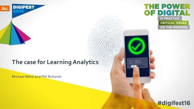 The case for Learning Analytics MichaelWebb and Phil Richards