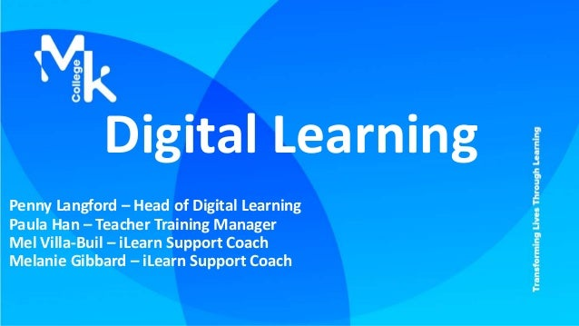 Penny Langford – Head of Digital Learning Paula Han – Teacher Training Manager Mel Villa-Buil – iLearn Support Coach Melan...