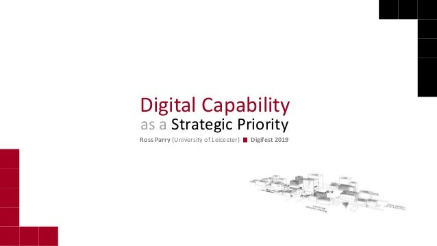Digital Capability Ross Parry (University of Leicester) Digifest 2019 as a Strategic Priority