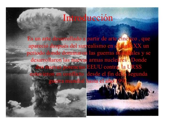 Introducción Es un arte desarrollado a partir de arte cinético , que apareció después del surrealismo en el siglo XX un pe...