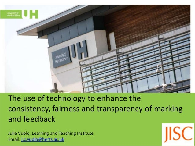 The use of technology to enhance the consistency, fairness and transparency of marking and feedback Julie Vuolo, Learning ...