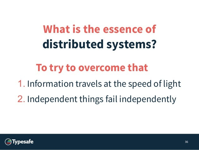 39  Graveyard of distributed systems  • Distributed Shared Mutable State  EVIL N  • (where N is number of nodes)  • Serial...