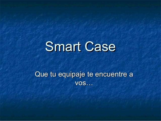 Smart CaseSmart Case Que tu equipaje te encuentre aQue tu equipaje te encuentre a vos…vos…