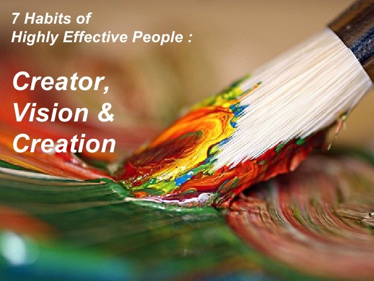 7 Habits of  Highly Effective People : Creator,  Vision &  Creation