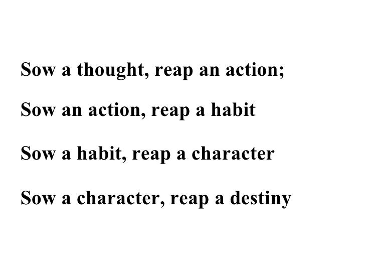 "Stephen R. Covey Quote: ""Sow a thought, reap an action; sow an ..."