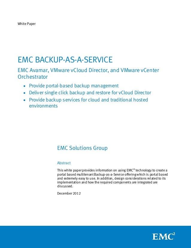 White PaperEMC BACKUP-AS-A-SERVICEEMC Avamar, VMware vCloud Director, and VMware vCenterOrchestrator   • Provide portal-ba...