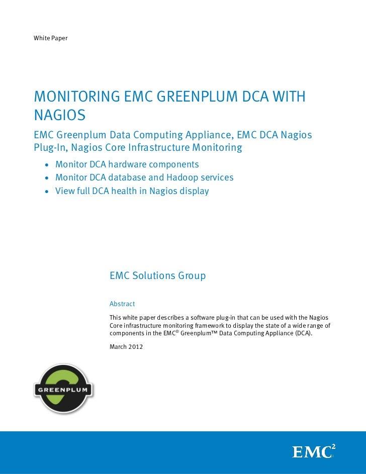 White PaperMONITORING EMC GREENPLUM DCA WITHNAGIOSEMC Greenplum Data Computing Appliance, EMC DCA NagiosPlug-In, Nagios Co...