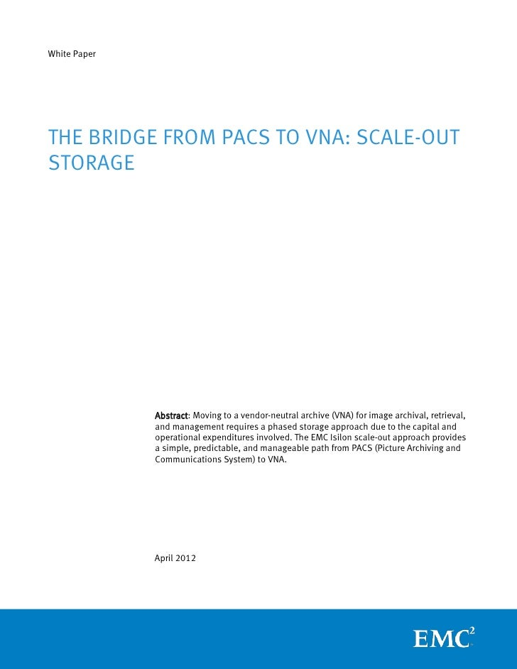 White PaperTHE BRIDGE FROM PACS TO VNA: SCALE-OUTSTORAGE              Abstract: Moving to a vendor-neutral archive (VNA) f...