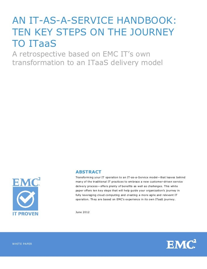 AN IT-AS-A-SERVICE HANDBOOK:TEN KEY STEPS ON THE JOURNEYTO ITaaSA retrospective based on EMC IT's owntransformation to an ...