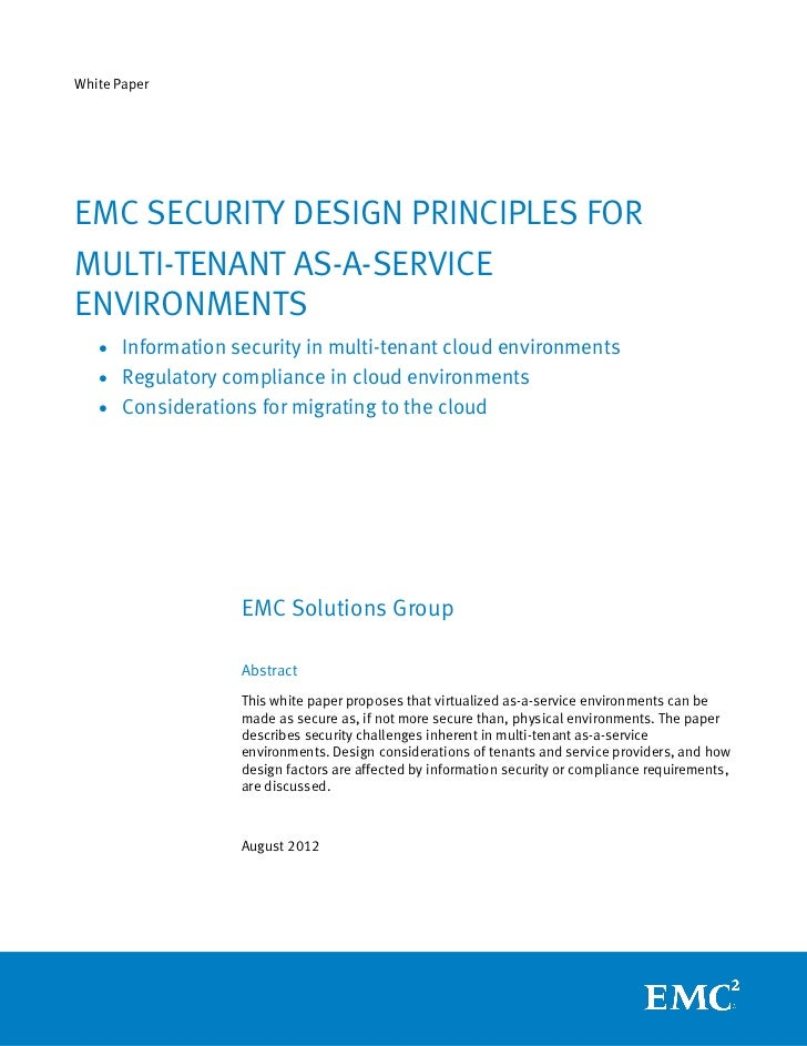 White PaperEMC SECURITY DESIGN PRINCIPLES FORMULTI-TENANT AS-A-SERVICEENVIRONMENTS   • Information security in multi-tenan...