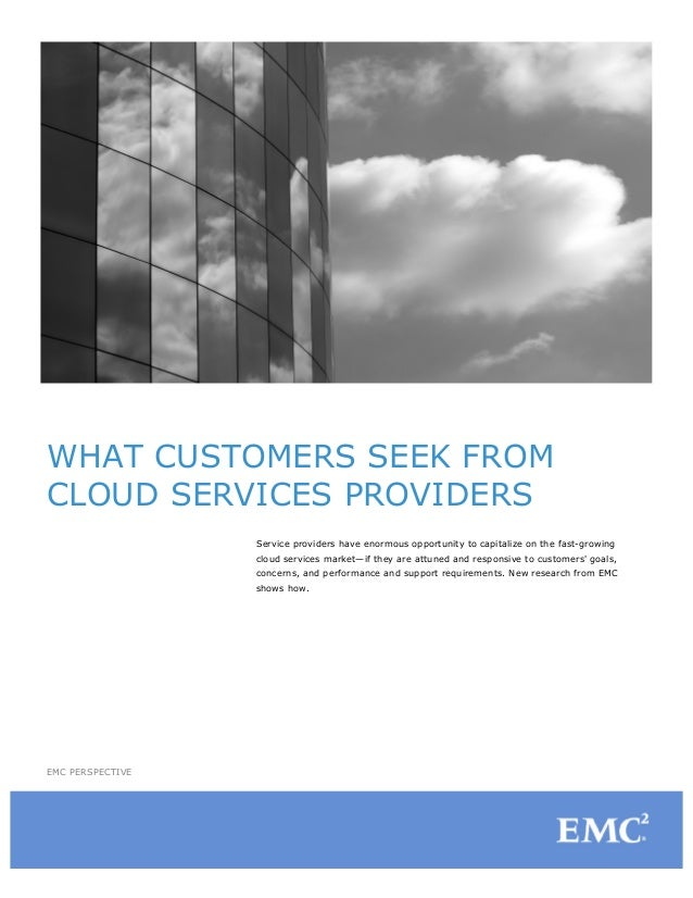 WHAT CUSTOMERS SEEK FROMCLOUD SERVICES PROVIDERSService providers have enormous opportunity to capitalize on the fast-grow...