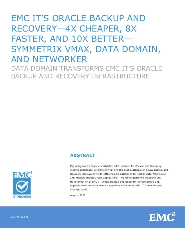 EMC IT'S ORACLE BACKUP ANDRECOVERY—4X CHEAPER, 8XFASTER, AND 10X BETTER—SYMMETRIX VMAX, DATA DOMAIN,AND NETWORKERDATA DOMA...