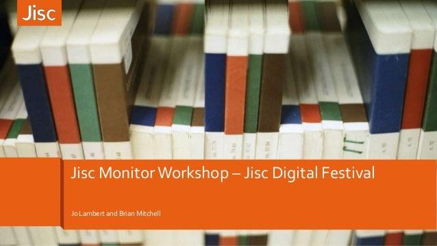 Jo Lambert and Brian Mitchell Jisc Monitor Workshop – Jisc Digital Festival