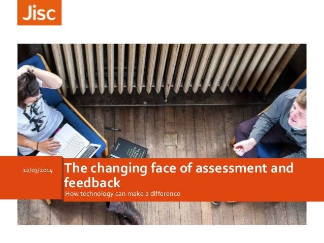 12/03/2014 The changing face of assessment and feedback How technology can make a difference