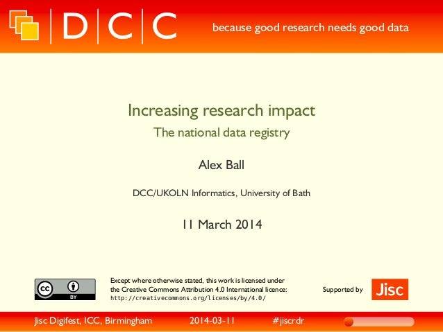 because good research needs good data Increasing research impact The national data registry Alex Ball DCC/UKOLN Informatic...