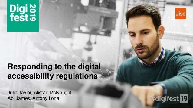 Responding to the digital accessibility regulations Julia Taylor, Alistair McNaught, Abi James, Antony Ilona
